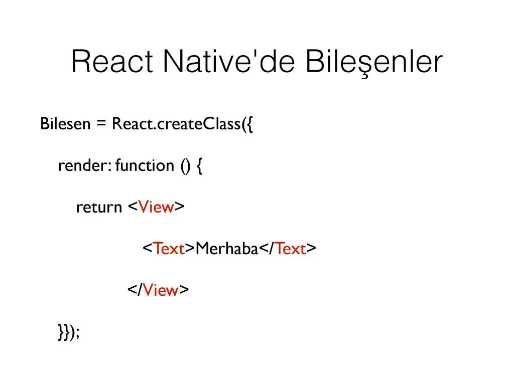 React Native'de Bileşenler Bilesen = React.crea...
