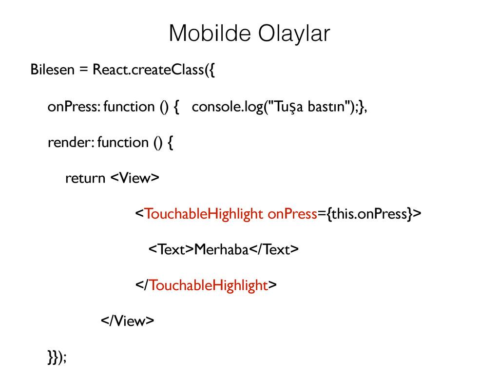 Mobilde Olaylar Bilesen = React.createClass({ o...