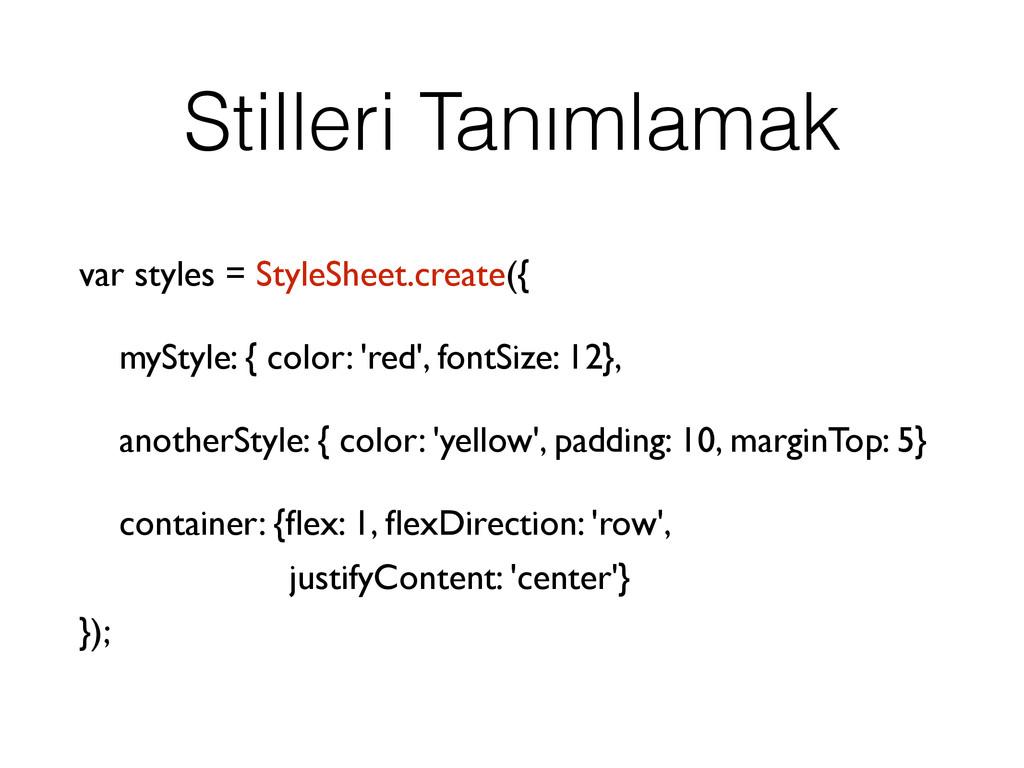 Stilleri Tanımlamak var styles = StyleSheet.cre...