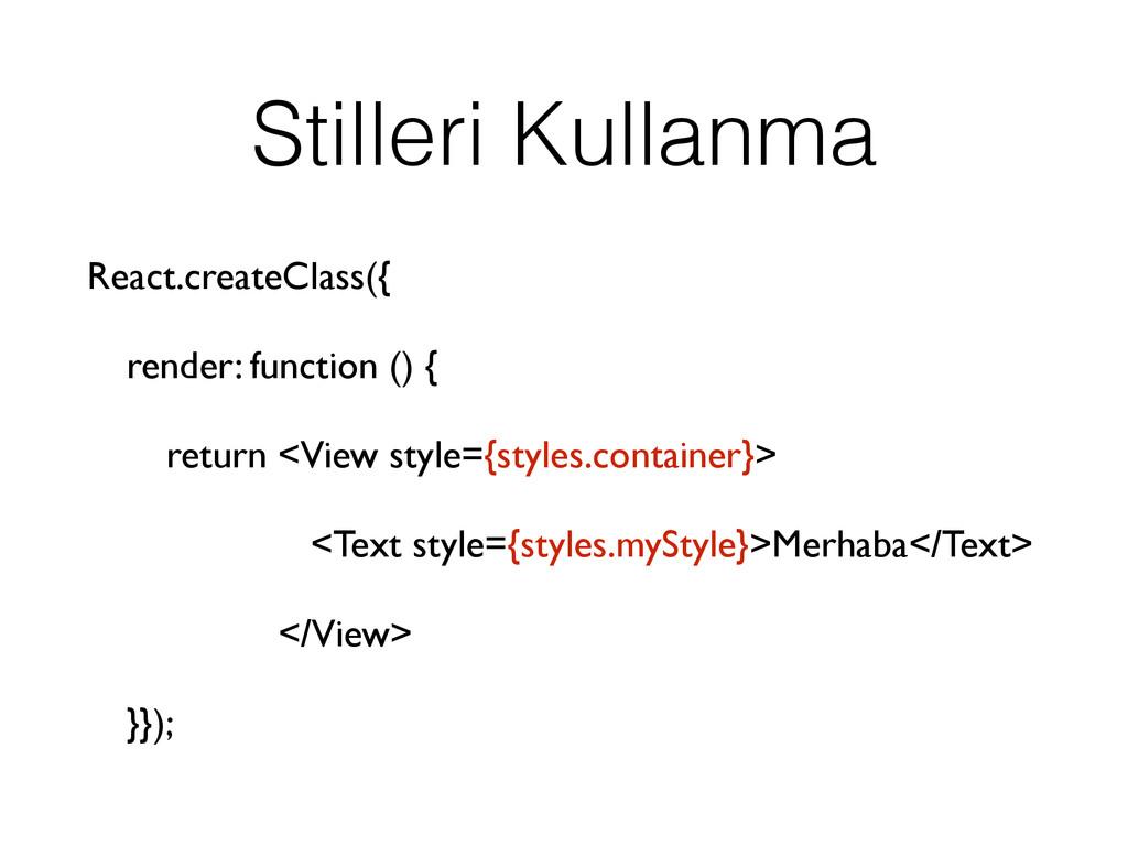 Stilleri Kullanma React.createClass({ render: f...