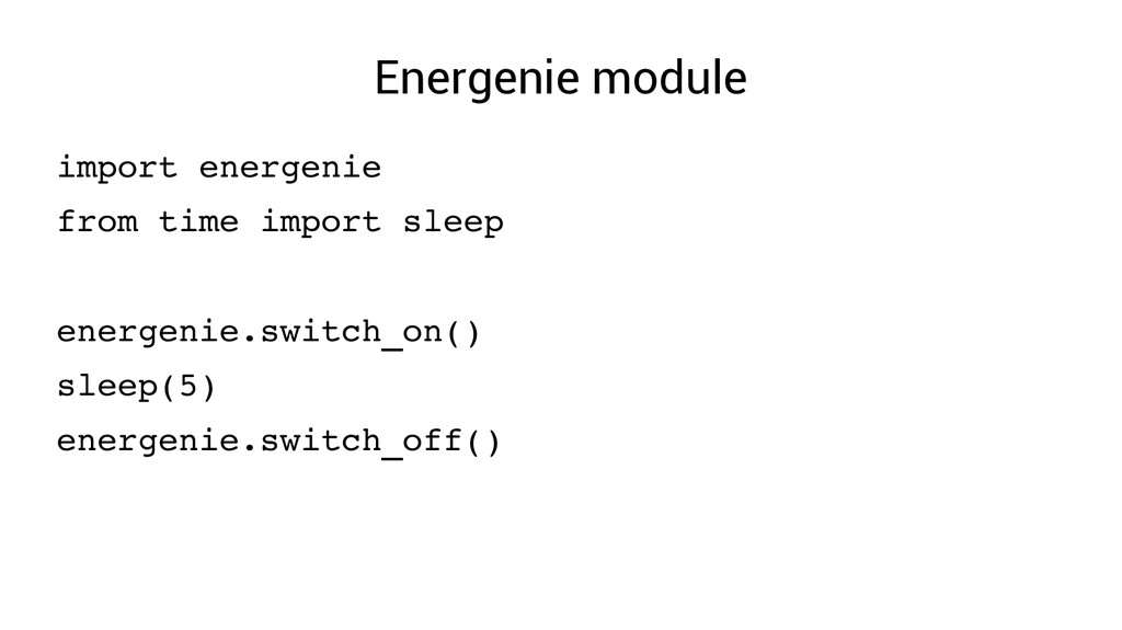 Energenie module import energenie from time imp...