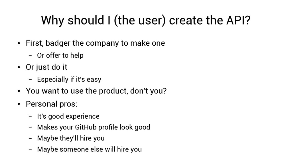 Why should I (the user) create the API? ● First...