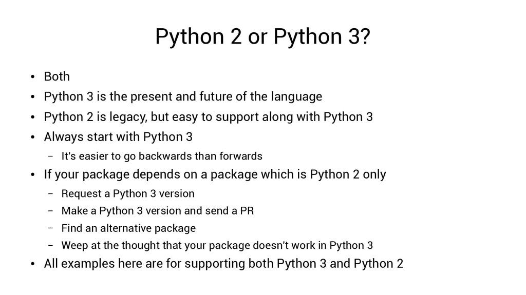 Python 2 or Python 3? ● Both ● Python 3 is the ...