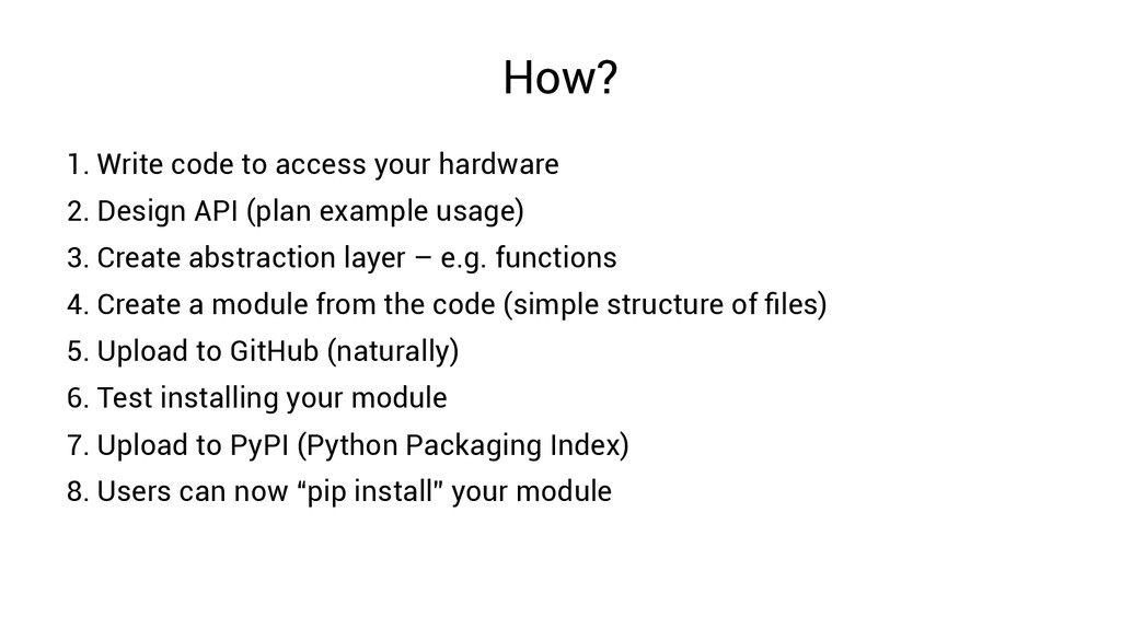 How? 1. Write code to access your hardware 2. D...