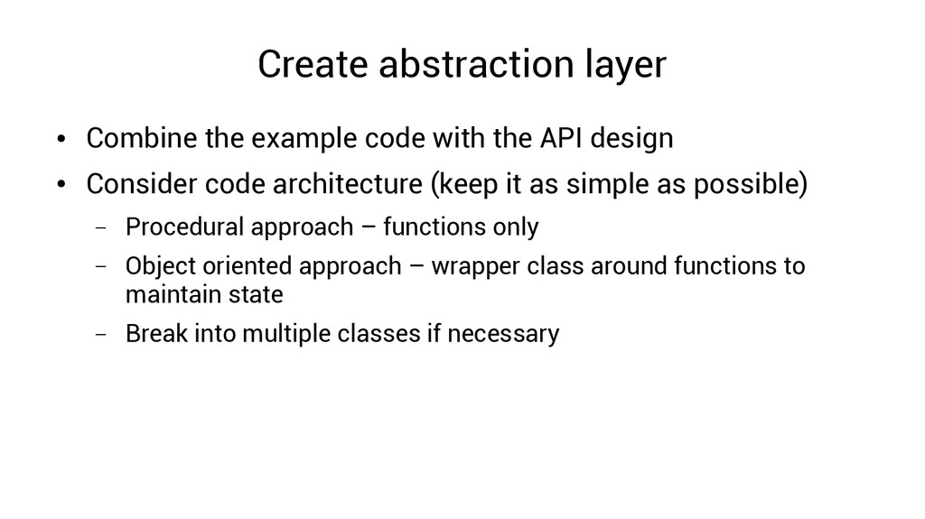 Create abstraction layer ● Combine the example ...