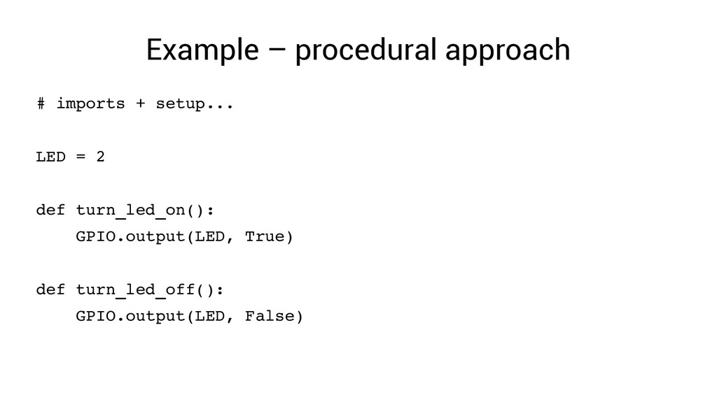 Example – procedural approach # imports + setup...