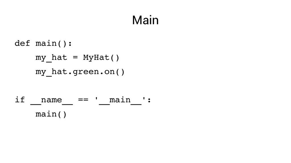 Main def main(): my_hat = MyHat() my_hat.green....