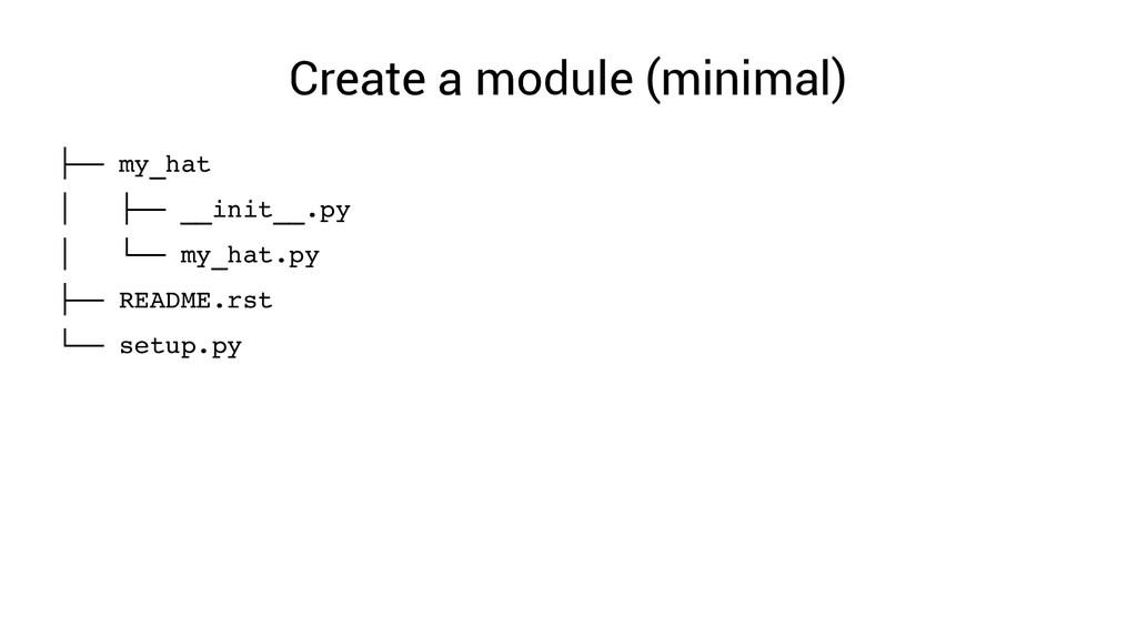 Create a module (minimal) ├── my_hat │ ├── __in...