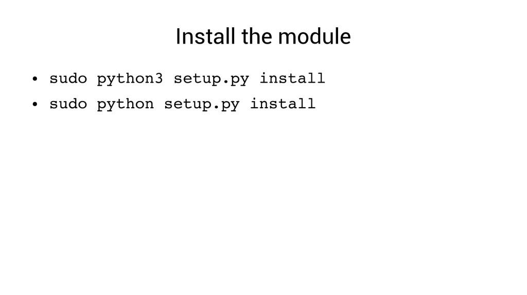 Install the module ● sudo python3 setup.py inst...