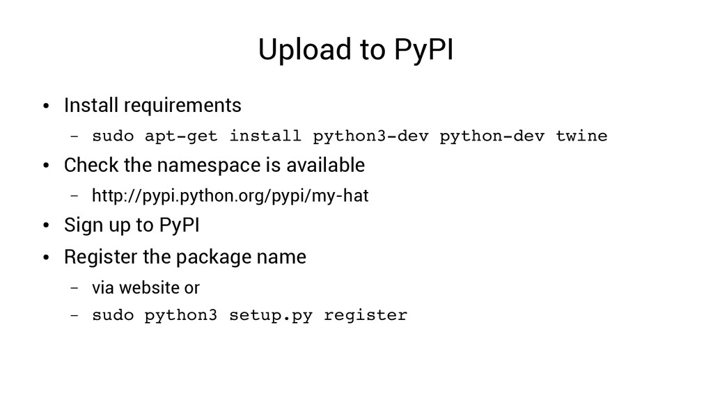Upload to PyPI ● Install requirements – sudo ap...