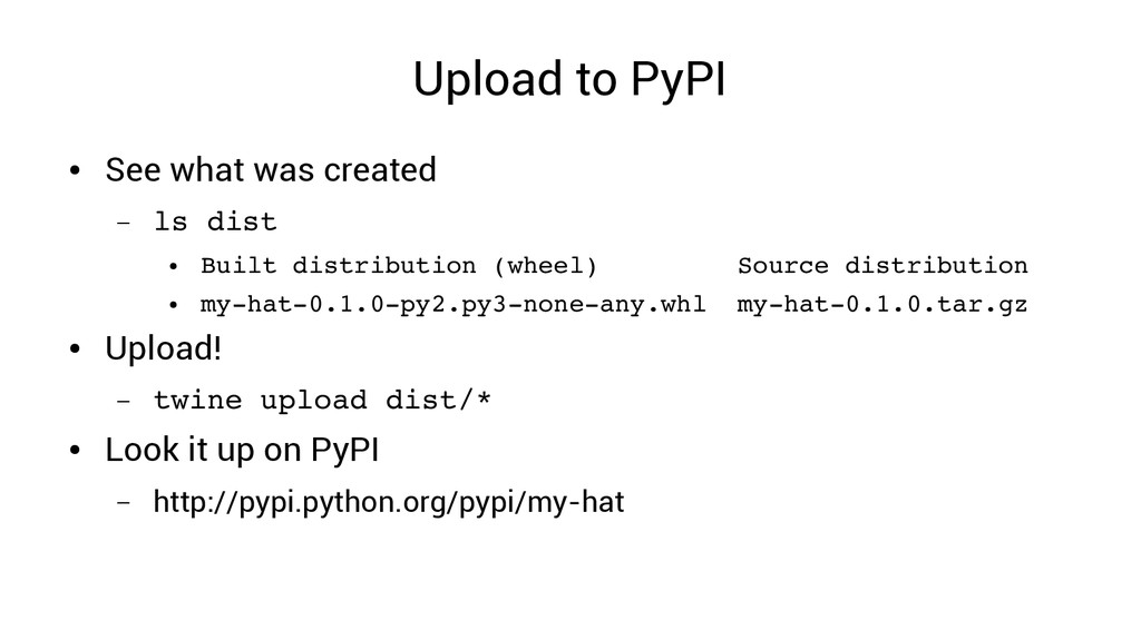 Upload to PyPI ● See what was created – ls dist...