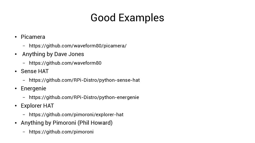 Good Examples ● Picamera – https://github.com/w...