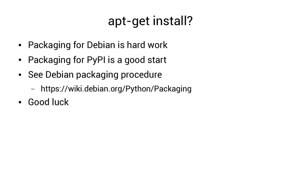 apt-get install? ● Packaging for Debian is hard...
