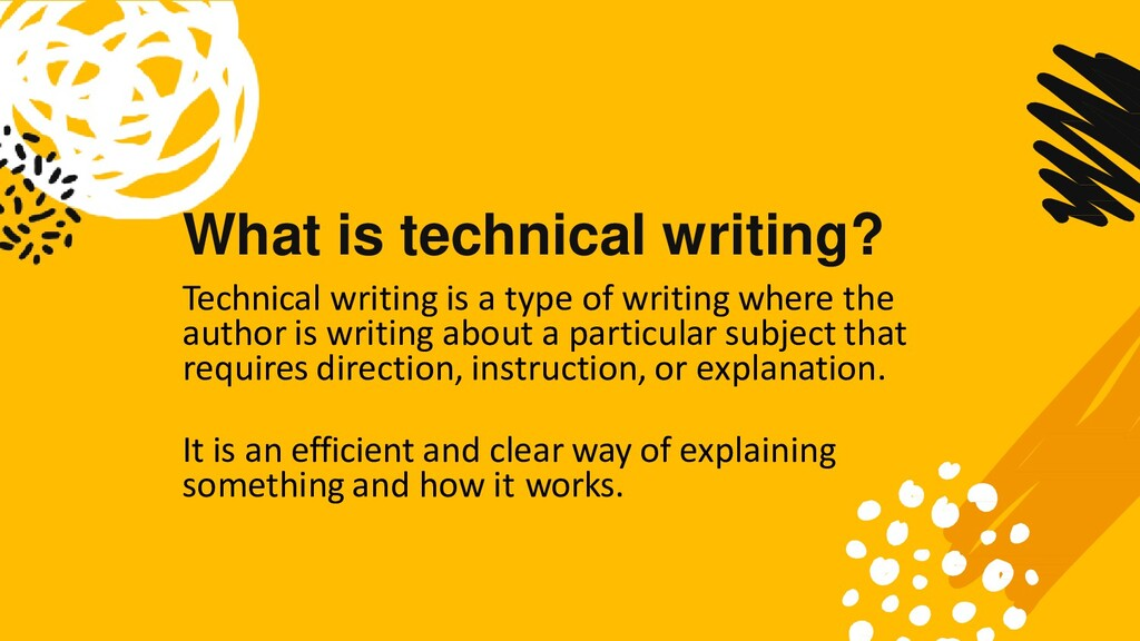 What is technical writing? Technical writing is...