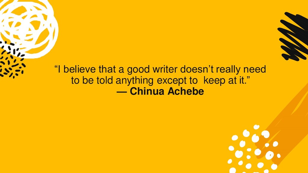 """I believe that a good writer doesn't really ne..."