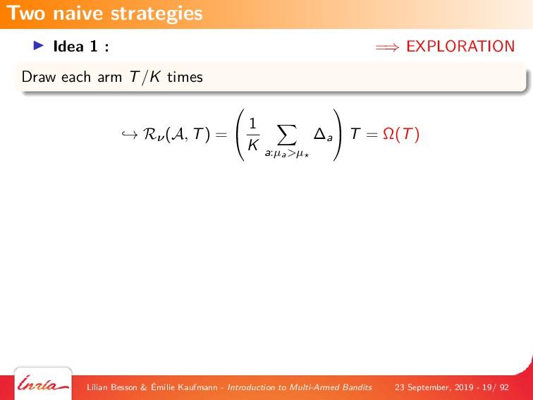 Idea 1 : =⇒ EXPLORATION Draw each arm T/K times...