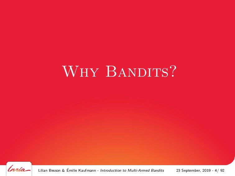Why Bandits? Lilian Besson & Émilie Kaufmann - ...