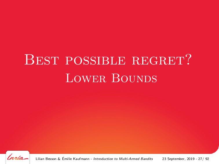 Best possible regret? Lower Bounds Lilian Besso...