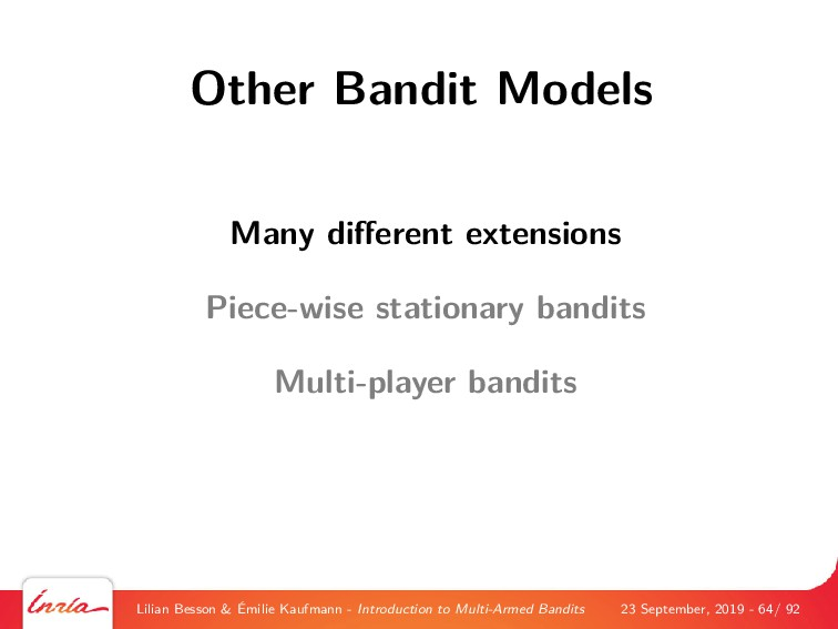 Other Bandit Models Many different extensions Pi...
