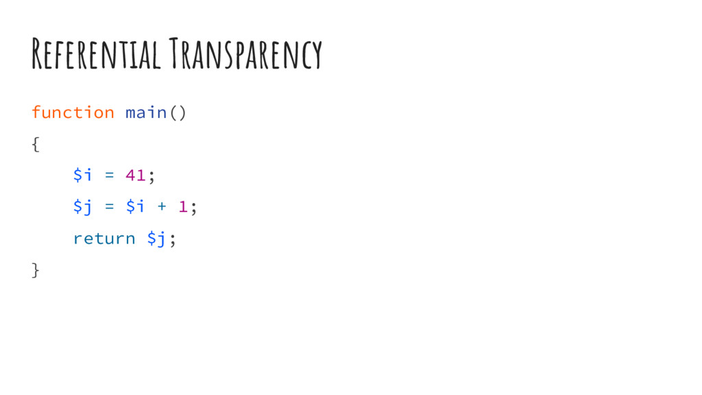 Referential Transparency function main() { $i =...
