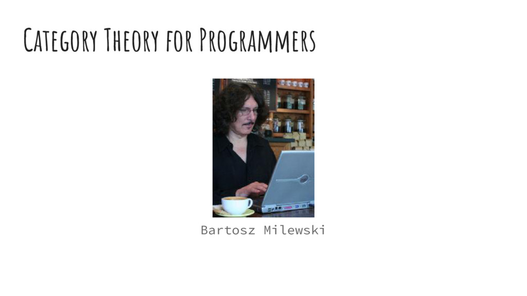 Category Theory for Programmers Bartosz Milewski