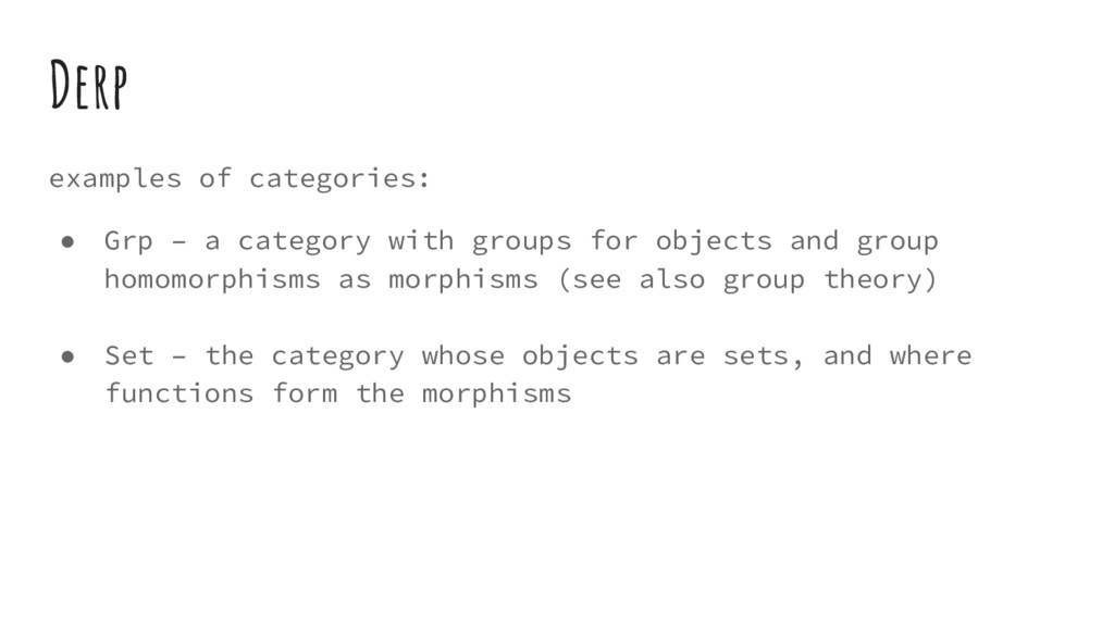 Derp examples of categories: ● Grp – a category...