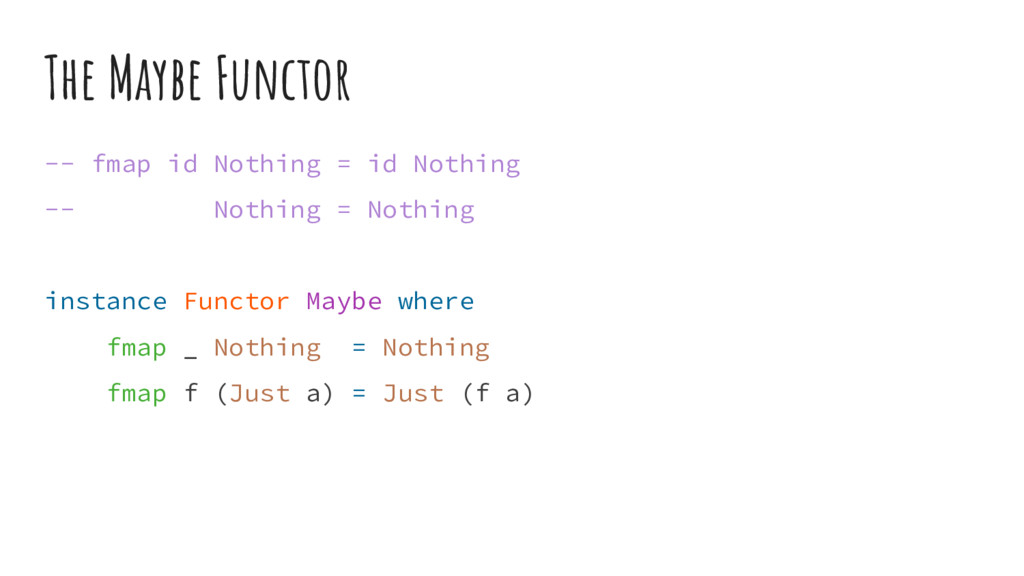 The Maybe Functor -- fmap id Nothing = id Nothi...