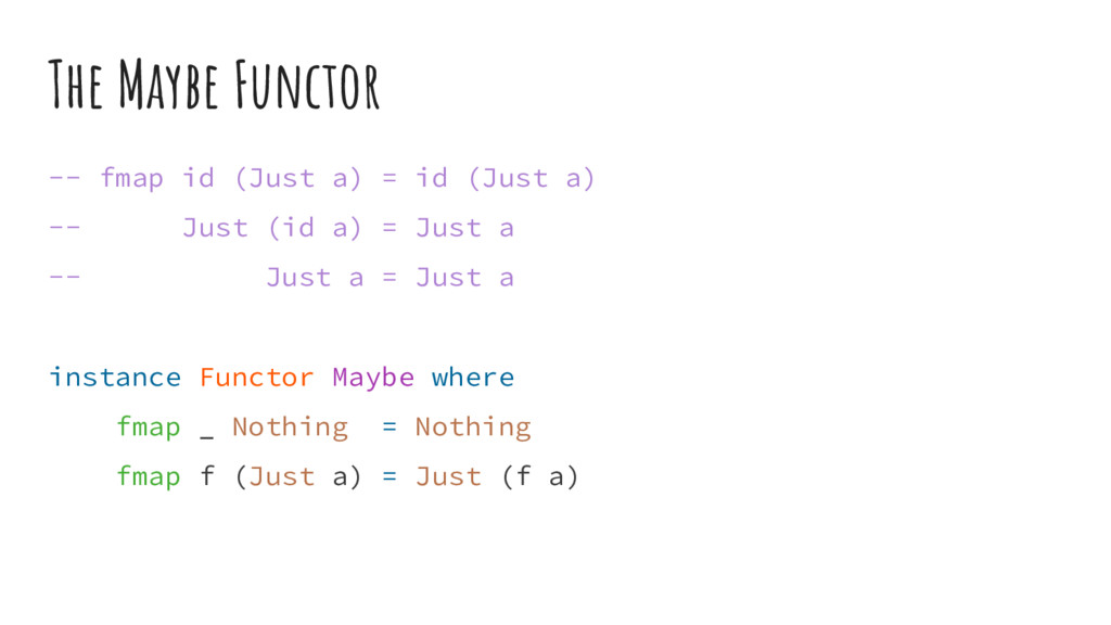 The Maybe Functor -- fmap id (Just a) = id (Jus...