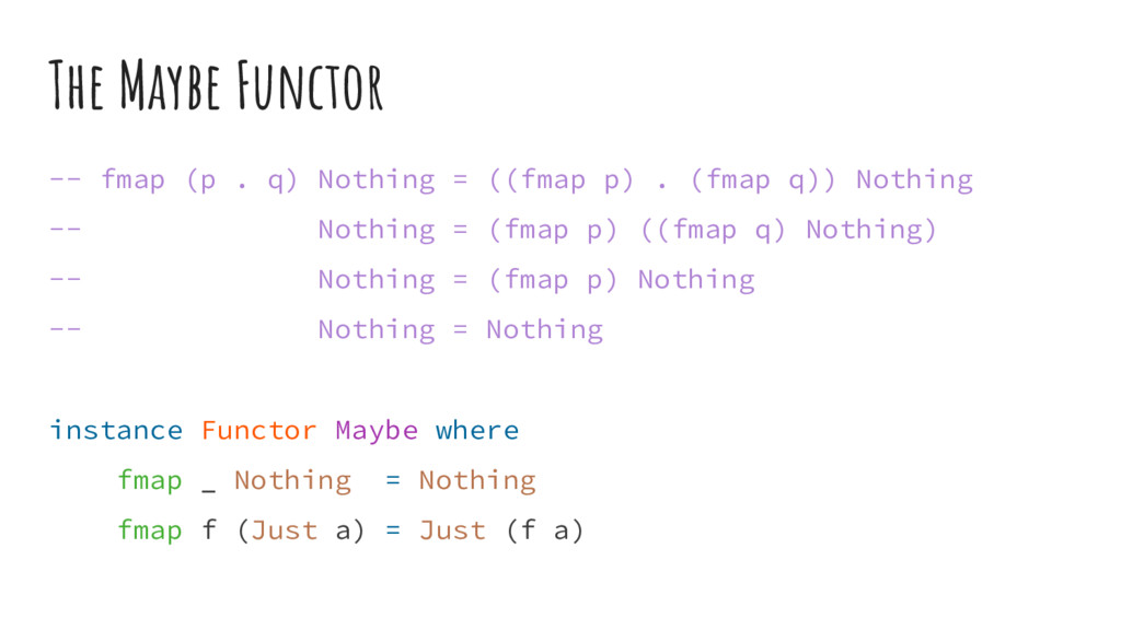 The Maybe Functor -- fmap (p . q) Nothing = ((f...