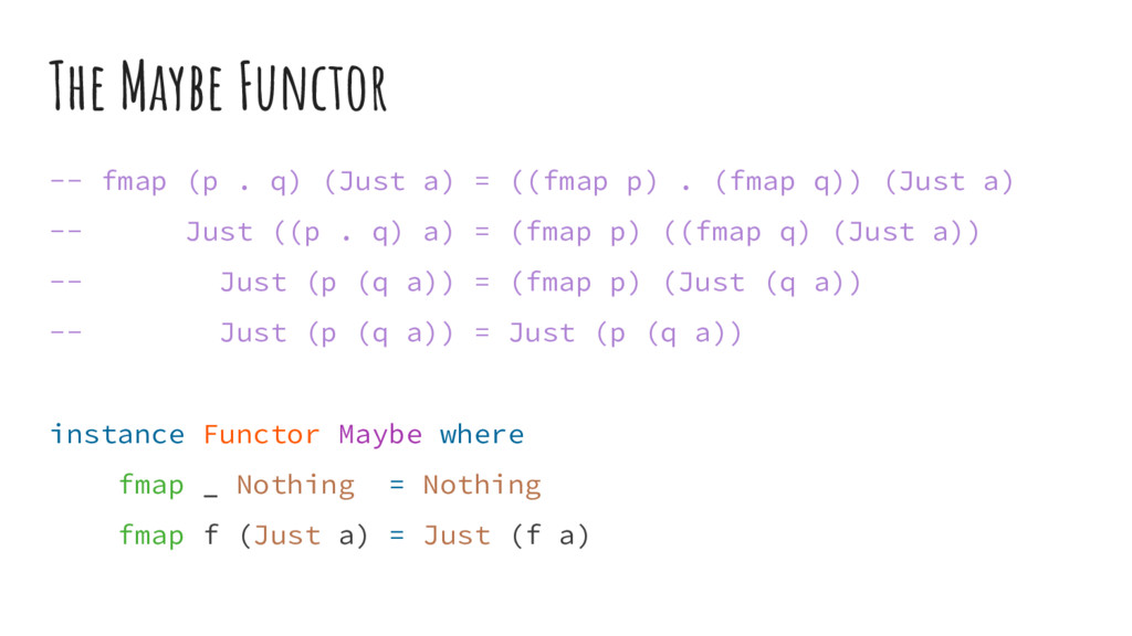 The Maybe Functor -- fmap (p . q) (Just a) = ((...