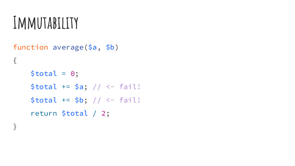 Immutability function average($a, $b) { $total ...
