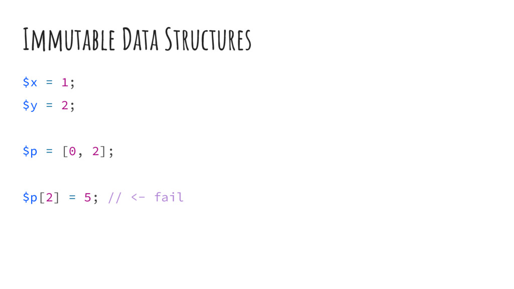 Immutable Data Structures $x = 1; $y = 2; $p = ...