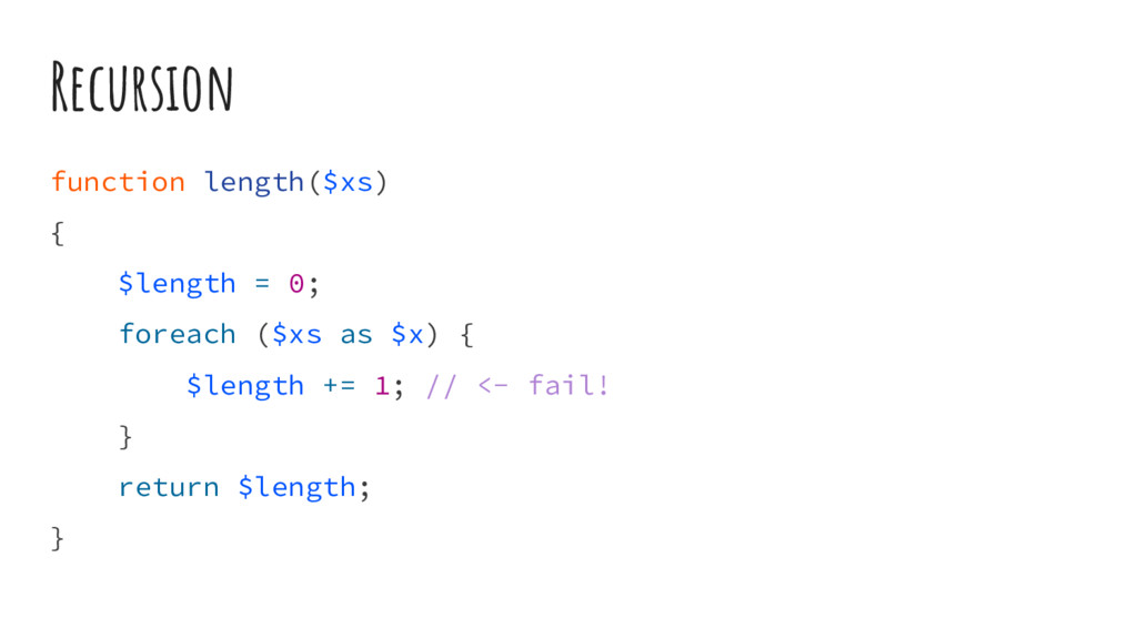 Recursion function length($xs) { $length = 0; f...