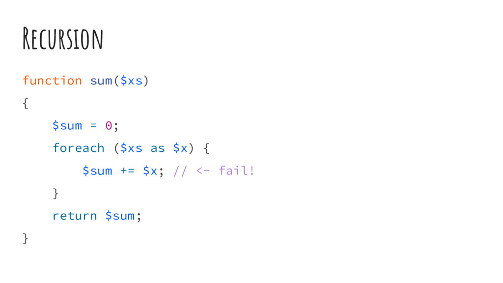 Recursion function sum($xs) { $sum = 0; foreach...