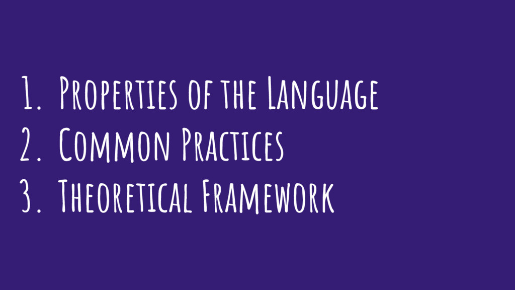 1. Properties of the Language 2. Common Practic...
