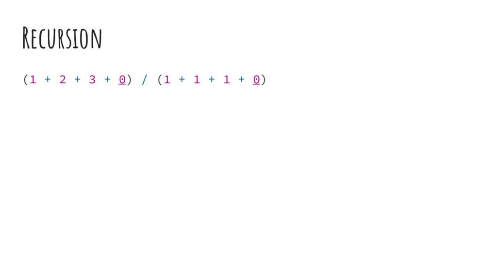 Recursion (1 + 2 + 3 + 0) / (1 + 1 + 1 + 0)