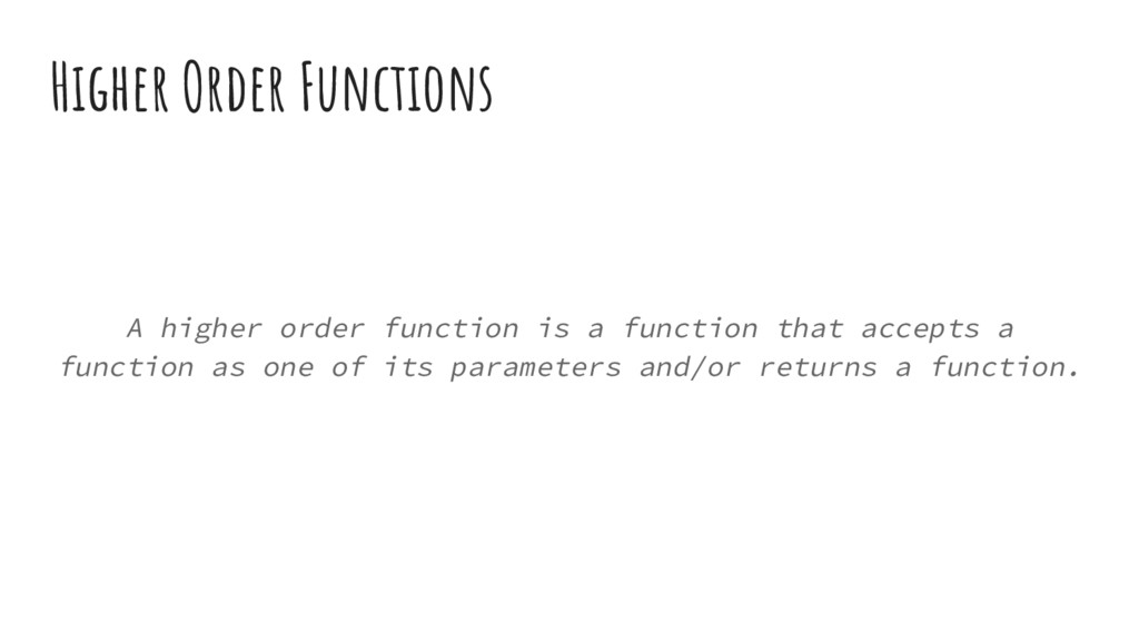 Higher Order Functions A higher order function ...