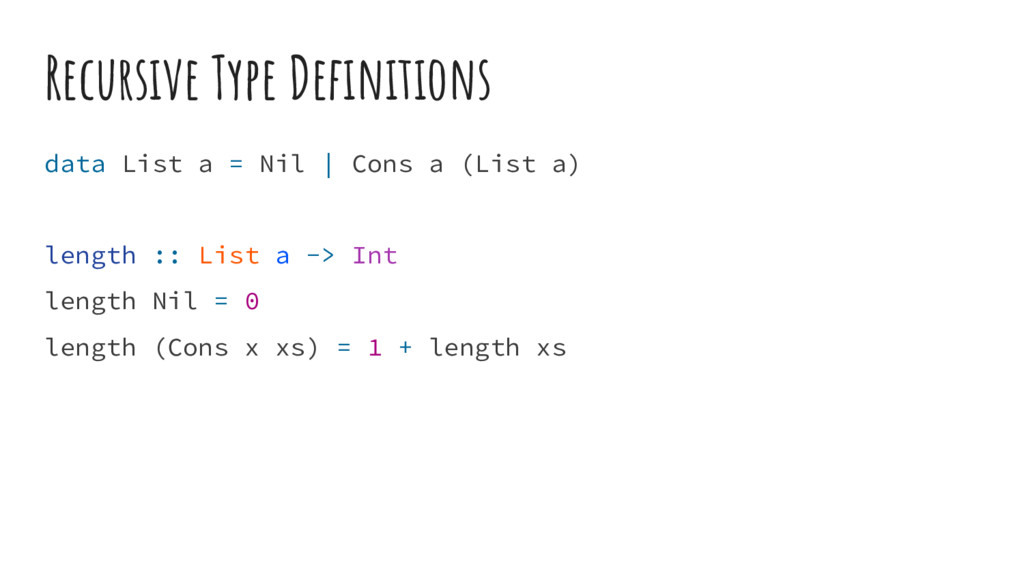 Recursive Type Definitions data List a = Nil | ...