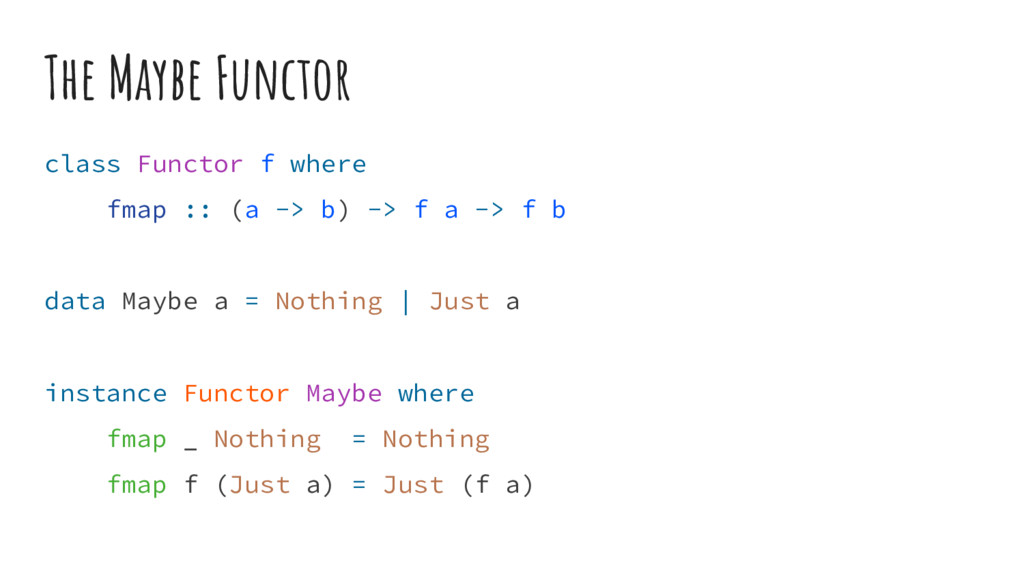 The Maybe Functor class Functor f where fmap ::...