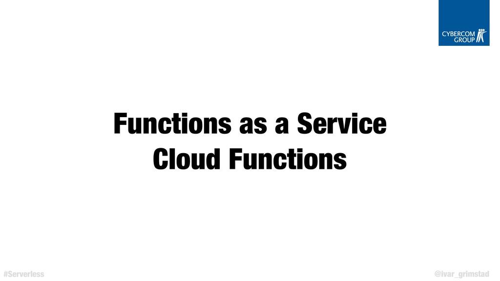 @ivar_grimstad #Serverless Functions as a Servi...