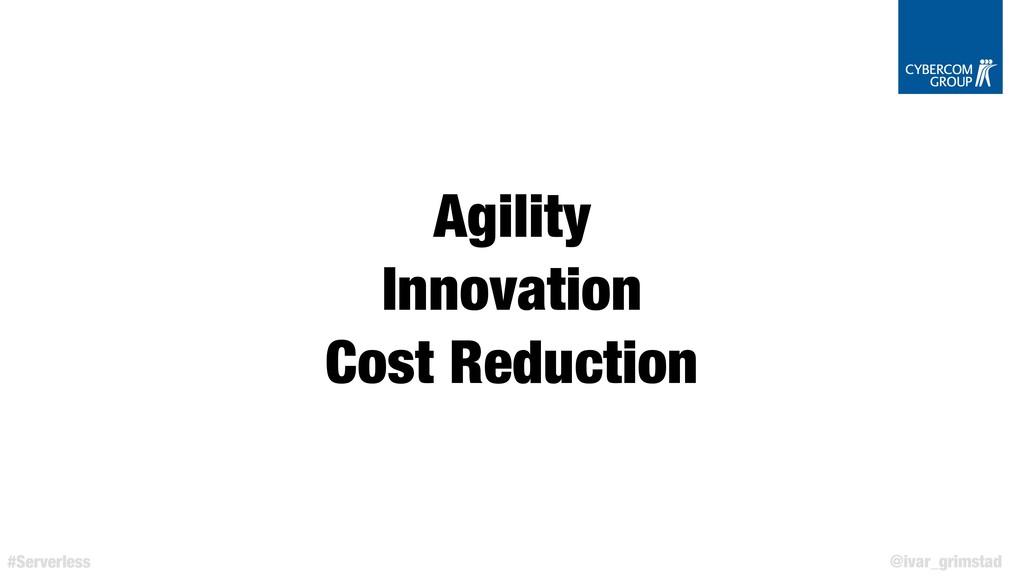 @ivar_grimstad #Serverless Agility Innovation C...