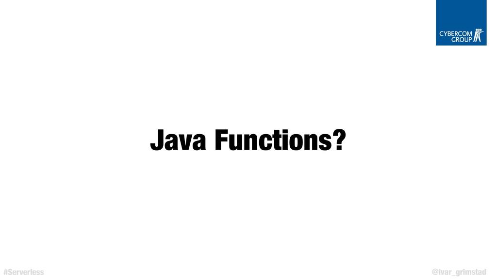 @ivar_grimstad #Serverless Java Functions?