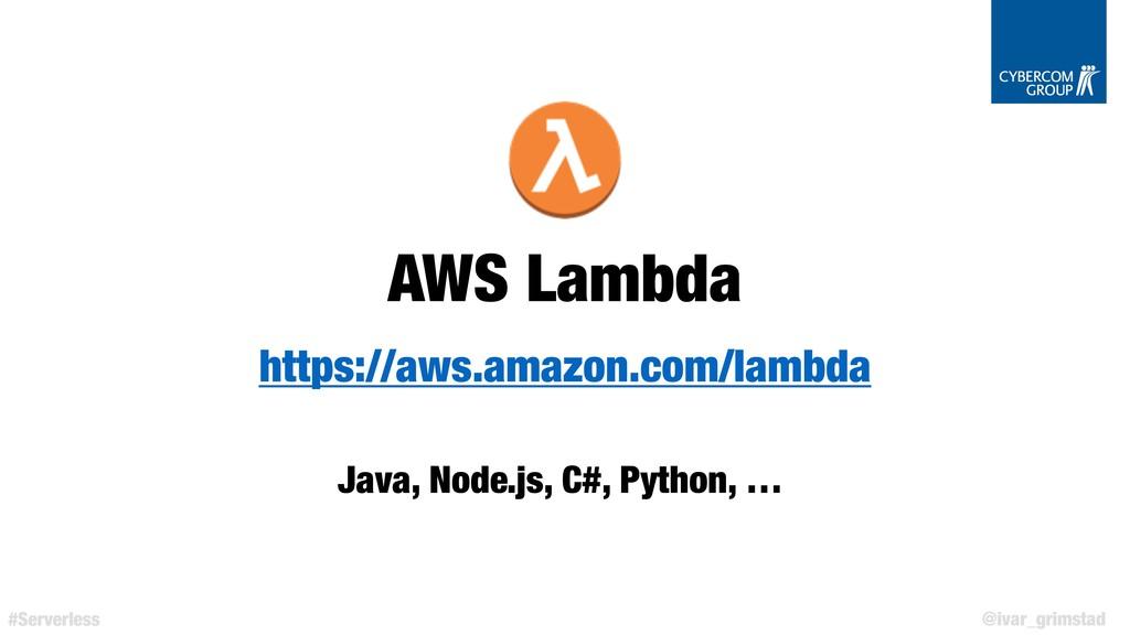 @ivar_grimstad #Serverless AWS Lambda https://a...