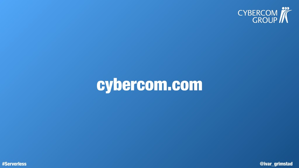 @ivar_grimstad #Serverless cybercom.com
