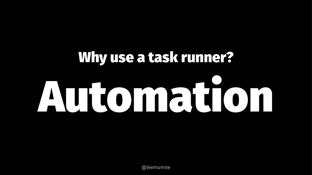 Why use a task runner? Automation @leemunroe