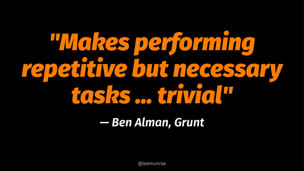 """""""Makes performing repetitive but necessary task..."""