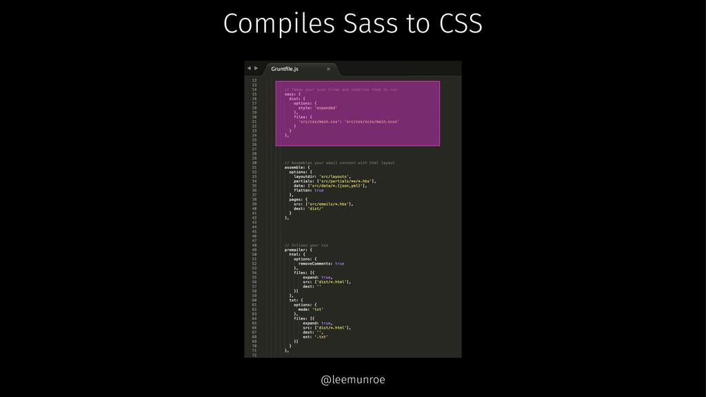 Compiles Sass to CSS @leemunroe