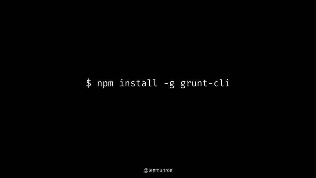 $ npm install -g grunt-cli @leemunroe