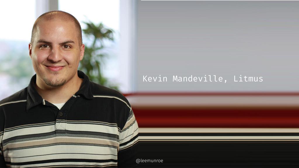 Kevin Mandeville, Litmus @leemunroe