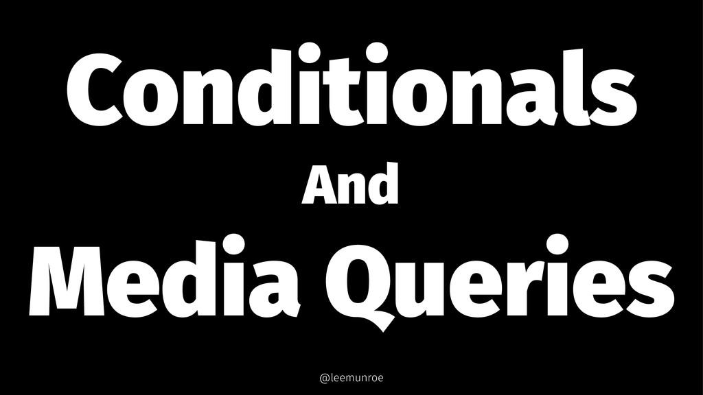 Conditionals And Media Queries @leemunroe